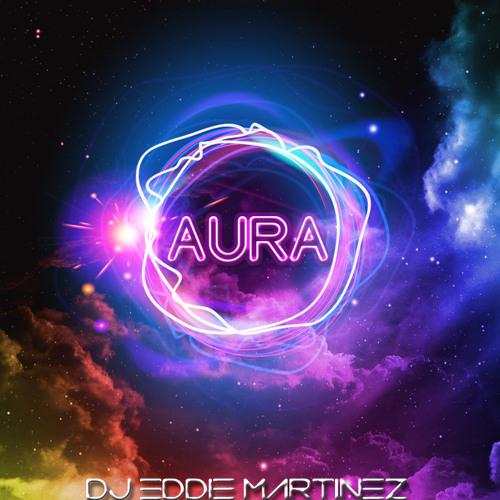 DJ Eddie Martinez Presents: House Sessions Episode 30 - AURA