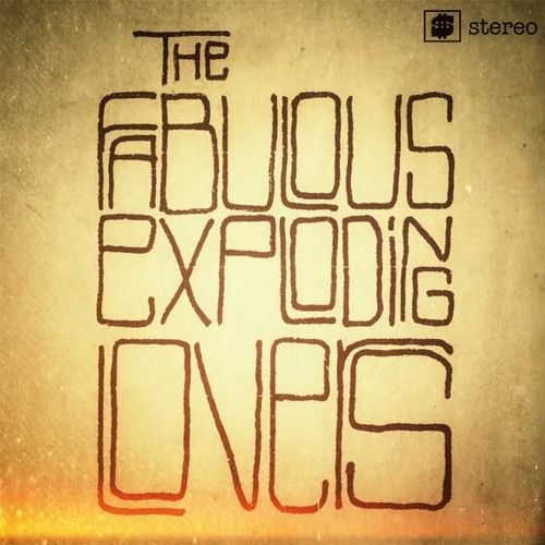 """""""The Best For Last"""" The Fabulous Exploding Lovers"""