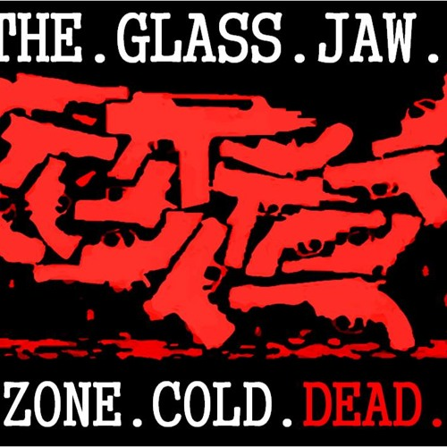 'The Glass Jaw: Zone Cold Dead' - September 19, 2013