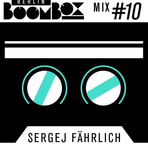 Berlin Boombox Mix #10 - Sergej Fährlich