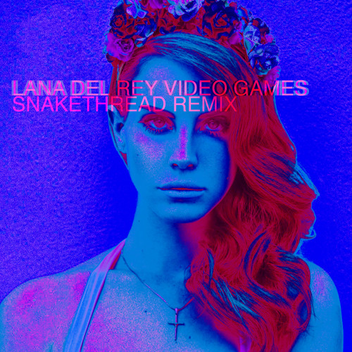 Lana Del Rey - Video Games (Snakethread Remix) [FREE DL]