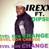 LEVEL DON CHANGE BY IREXX ft, DIPSIE