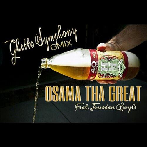 GhettoSymphony (g-mix) OSAMA THA GREAT FEAT. JOURDAN BOYLE