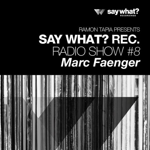 Say What? Podcast 008 with Marc Faenger