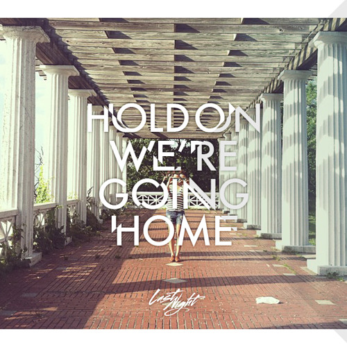 Last Night - Hold On, We're Going Home [FREE DOWNLOAD]