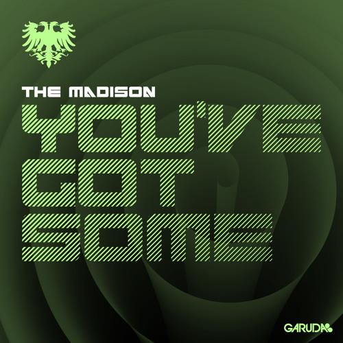 The Madison - You've Got Some (Original Mix)