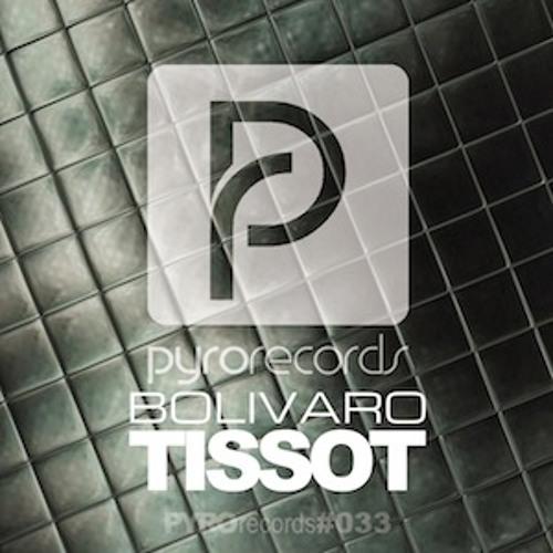 Bolivaro - Tissot (Original Mix) [PYRO #033]