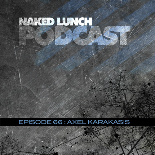 Naked Lunch PODCAST #066 - AXEL KARAKASIS
