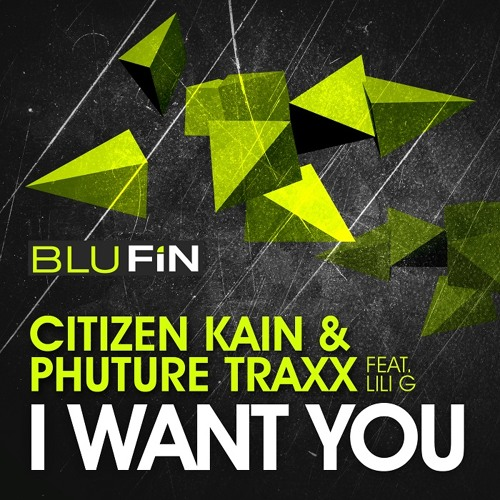 CITIZEN KAIN & PHUTURE TRAXX - I Want You (Original Mix) / BluFin Rec