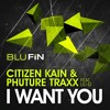 CITIZEN KAIN & PHUTURE TRAXX - I Want You (DUSTIN ZAHN 24 Hours Later Remix) / BluFin Rec