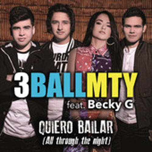 Quiero Bailar ( All through the Night ) - 3BallMTY feat Becky G