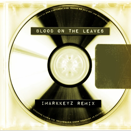 Kanye West - Blood On The Leaves (iMarkkeyz Remix)