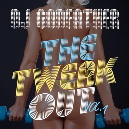 DJ Godfather-The Twerkout Vol. 1 ! (Full Mix)