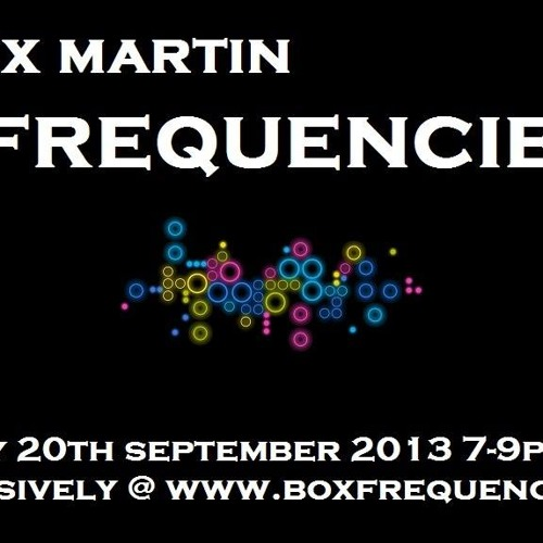 FREQUENCIES 20th Sept 2013 with Alex Martin on BoxFrequency.FM