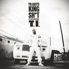 Yo Gotti-King Shit Ft. T.I.