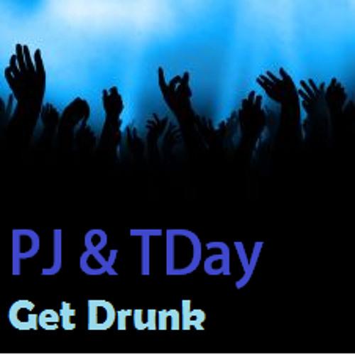 PJ & TDay - Get Drunk