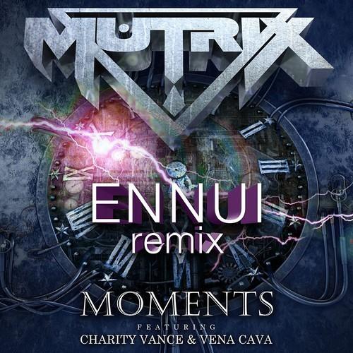 Moments by Mutrix ft. Charity Vance (Ennui Remix)