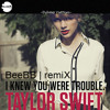 I Knew You Were Trouble - Taylor Swift (BeeBB Remix)