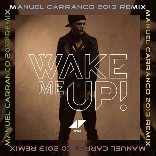 Avicci - Wake Me Up (M Carranco 2013 Remix) - FREE DOWNLOAD !!!