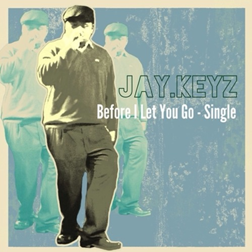 Jay.Keyz - Before I Let You Go