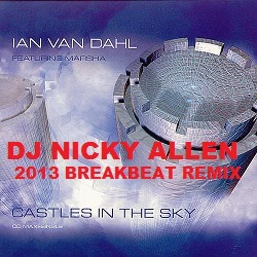 Ian Van Dahl ,Castles In The Sky (Dj Nicky Allen Breakbeat 2013 Remix) FREE DOWNLOAD