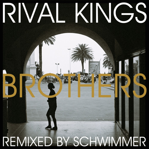 Rival KIngs - Brothers (Schwimmer Remix)