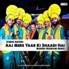 Aaj Mere Yaar Ki Shaadi Hai ( Stereo Nation ) Manish Goswami Remix