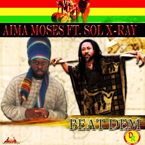 BEAT DEM - AIMA MOSES  FEAT. SOL X - RAY