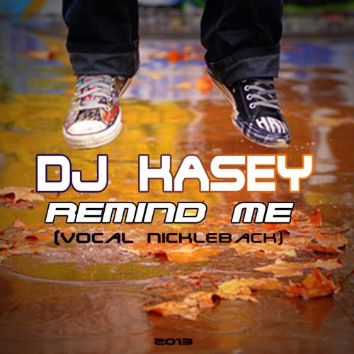 DJ Kasey - Remind Me (Vocal Nickleback) (Original Mix) 2013
