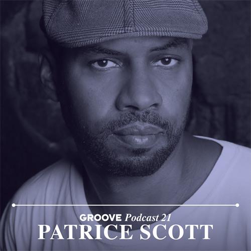 Groove Podcast 21 - Patrice Scott