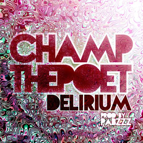 ChampThePoet - Delirium (prod. Pabzzz)