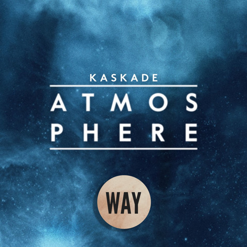 Kaskade - Atmosphere (WAY Remix)