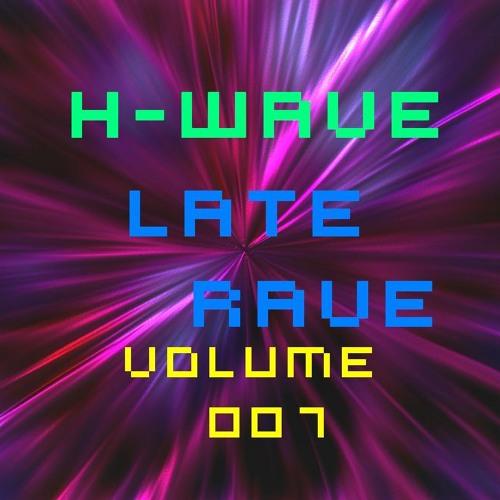 H-Wave Late Rave Vol. 007