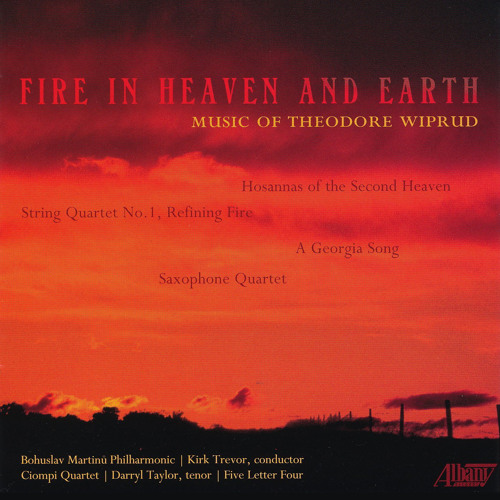Fire In Heaven And Earth: Music of Theodore Wiprud