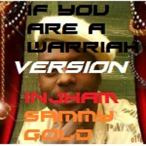 IF YOU ARE A WARRIAH -by INJHAM feat. Sammy GOLD