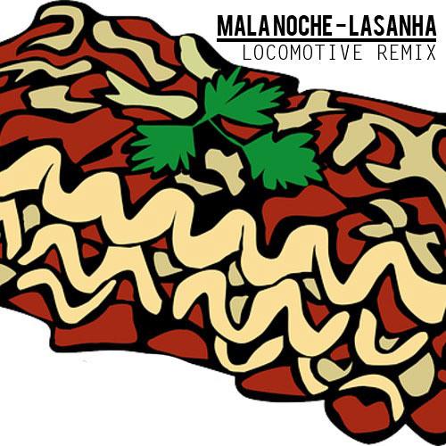 Mala Noche - Lasanha (LocoMotive Remix)