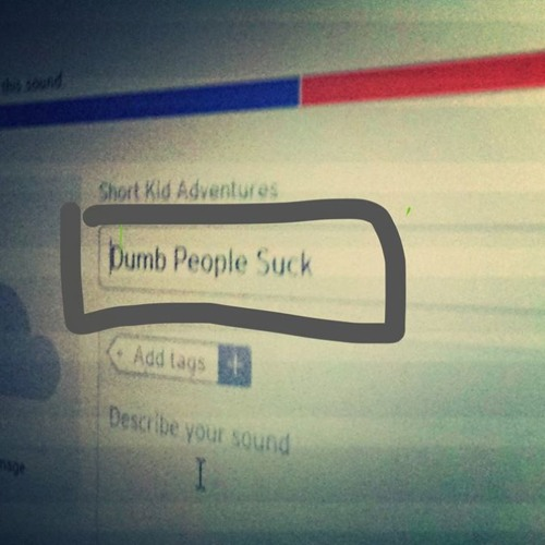 Dumb People Suck