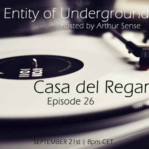 Arthur Sense - Entity of Underground #026: Casa del Regardo [September 2013] on Insomniafm.com