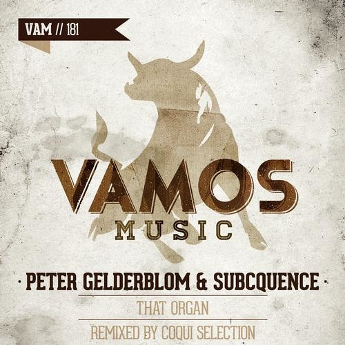"PETER GELDERBLOM & SUBCQUENCE ""THAT ORGAN"" COQUI SELECTION REMIX - OUT NOW!!"