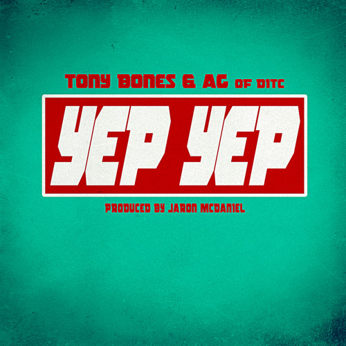 Tony Bones ft. AG (DITC) - Yep Yep - Produced by Jaron Mcdaniel