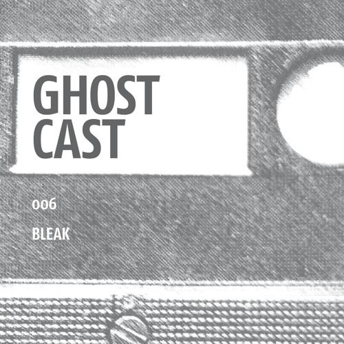 Ghostcast 006: Bleak