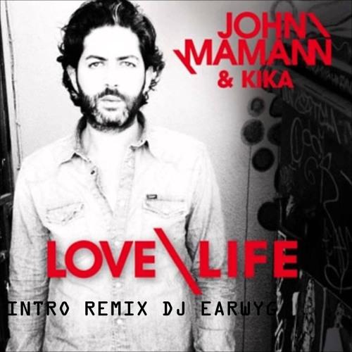 Intro Remix Dj Earwyg John Mamann Love Life Ft Kika