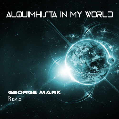 Alquimhista - In My World (George Mark Remix) [Free Download]