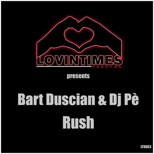 Bart Duscian & Dj Pè - Rush (release Date 18/10/2013)