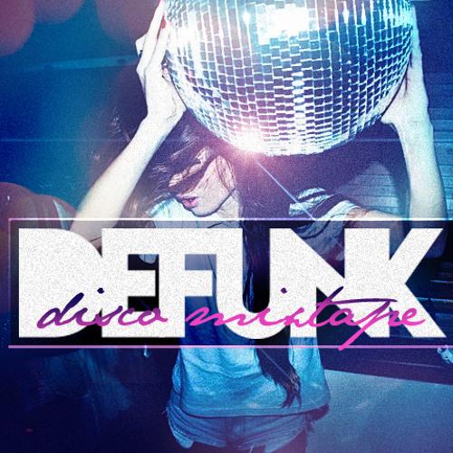 "Defunk Presents ""Disco Mixtape""- A Feel Good Guide to Nu-Disco"