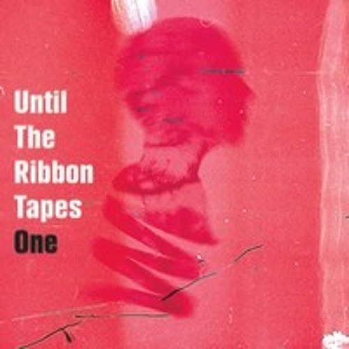 Until The Ribbon Tapes - Volume One