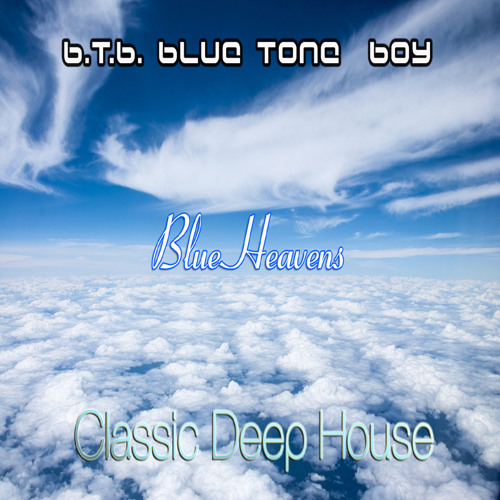 B.T.B. ~ Blue Heavens ~ *Classic Deep House * FREE DOWNLOAD
