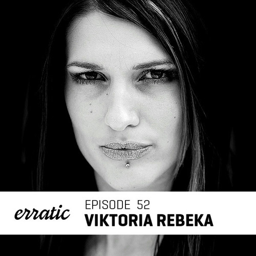 Erratic Podcast 52 | Viktoria Rebeka