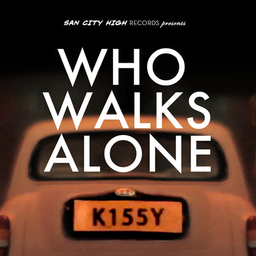 Kissy Sell Out - Who Walks Alone
