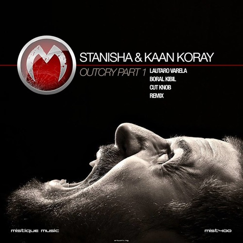 Stanisha & Kaan Koray - Outcry (Original Mix) (Cut) Mistiquemusic Soon..